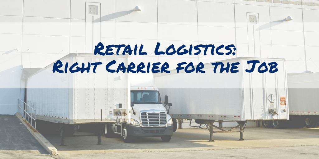Retail Logistics_ Right Carrier for the Job